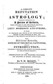 """A complete Refutation of Astrology; consisting principally of a series of letters, which appeared in """"The Cheltenham Chronicle,"""" in reply to the arguments of ... Morrison, etc"""