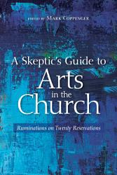 A Skeptic S Guide To Arts In The Church Book PDF