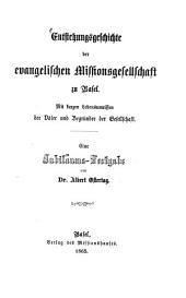 Entstehungsgeschichte der evangelischen Missionsgesellshaft zu Basel: mit kurzen Lebensumrissen der Väter und Begründer der Gesellschaft