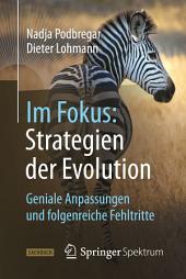Im Fokus: Strategien der Evolution: Geniale Anpassungen und folgenreiche Fehltritte