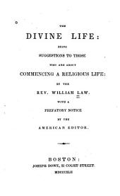The Divine Life: Being Suggestions to Those who are about Commencing a Religious Life