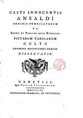 Casti Innocentis Ansaldi Ordinis prædicatorum De sacro et publico apud Ethnicos pictarum tabularum cultu adversus recentiores Græcos dissertatio