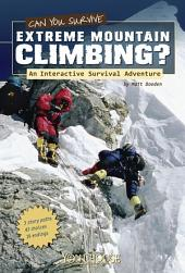 You Choose: Can You Survive Extreme Mountain Climbing?: An Interactive Survival Adventure