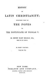 History of Latin Christianity: Including that of the Popes to the Pontificate of Nicholas V.