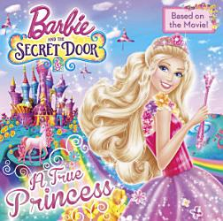 A True Princess  Barbie and the Secret Door  PDF