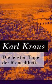 Die letzten Tage der Menschheit - Vollständige Ausgabe: Tragödie in 5 Akten mit Vorspiel und Epilog