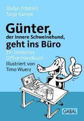 Günter, der innere Schweinehund, geht ins Büro: ein tierisches Office-Handbuch