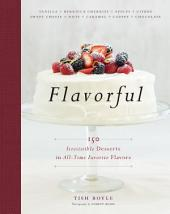 Flavorful: 150 Irresistible Desserts in All-Time Favorite Flavors