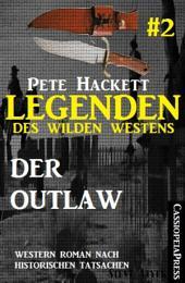 Legenden des Wilden Westens 2: Der Outlaw: Ein Cassiopeiapress Western Roman nach historischen Tatsachen