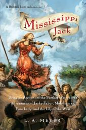Mississippi Jack: Being an Account of the Further Waterborne Adventures of Jacky Faber, Midshipman, Fine Lady, and Lily of the West