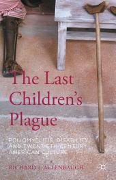 The Last Children's Plague: Poliomyelitis, Disability, and Twentieth-Century American Culture