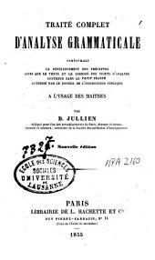 Traité complet d'analyse grammaticale: renfermant le développement des préceptes ainsi que le texte et le corrigé des sujets d'analyse contenus dans le Petit traité autorisé par le conseil de l'instruction publique à l'usage des maitres