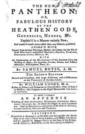 The New Pantheon: Or, Fabulous History of the Heathen Gods, Goddesses, Heroes,&c. ... The Second Edition Revis'd and Corrected, with Large Additions, and a Dissertation on the Theology of the Heathens. By William Cooke ... To which is Subjoin'd an Appendix, Etc