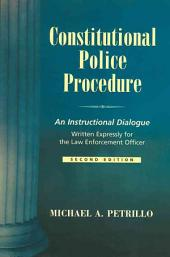 Constitutional Police Procedure: An Instructional Dialogue Written Expressly for the Law Enforcement Officer