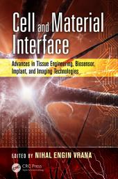 Cell and Material Interface: Advances in Tissue Engineering, Biosensor, Implant, and Imaging Technologies