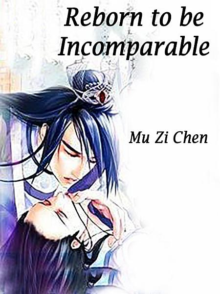 Download Reborn to be Incomparable Book