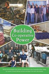 Building Co-op Power: Stories and Strategies from Worker Co-operatives in the Connecticut River