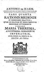Antonii de Haen ... Rationis medendi in nosocomio practico ; quod in gratiam et emolumentum medicinae studiosorum ...