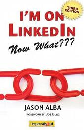 I'm on LinkedIn--Now What??? (Third Edition)
