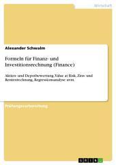 Formeln für Finanz- und Investitionsrechnung (Finance): Aktien- und Depotbewertung, Value at Risk, Zins- und Rentenrechnung, Regressionsanalyse uvm.