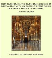 Bell's Cathedrals: The Cathedral Church of Saint Albans With an Account of the Fabric & a Short History of the Abbey