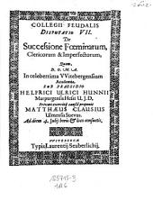 Collegii Feudalis Disputatio VII. De successione foeminarum, clericorum et imperfectorum