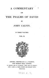 A commentary on the Psalms of David [tr. based on that of A. Golding].