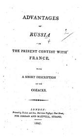 Advantages of Russia in the present contest with France. With a short description of the Cozacks. [By William H. C. C. Bentinck-Scott, 4th Duke of Portland?]