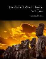 The Ancient Alien Theory: Part Two