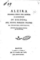 Alzira dramma serio per musica da rappresentarsi in Bologna nel nuovo publico teatro la primavera 1797. ..