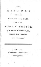 The history of the decline and fall of the Roman Empire: Volume 12
