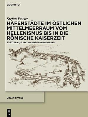 Hafenst  dte im   stlichen Mittelmeerraum vom Hellenismus bis in die r  mische Kaiserzeit PDF