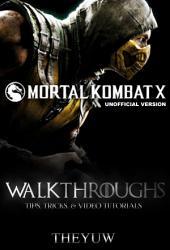 Mortal Kombat X Unofficial Version Walkthroughs, Tips, Tricks, & Video Tutorials