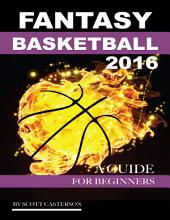 Fantasy Basketball 2016: A Guide for Beginners