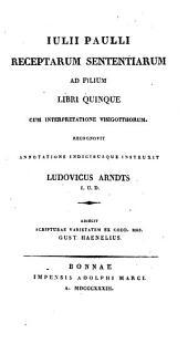 Receptarum Sententiarum ad filium libri quinque: cum interpretatione Visigothorum