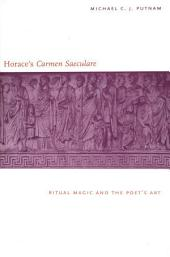 "Horace's ""Carmen Saeculare"": Ritual Magic and the Poet`s Art"