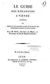 Le guide des étrangers à Vienne (Isère), ou Aperçu sur ses monuments anciens et modernes, ses établissements publics et manufactures