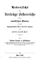 Uebersicht der Verträge Oesterreichs mit den answärtigen Staaten, mit dem Regierungs-Antritte Maria Theresia's angefangen bis auf die neueste Zeit