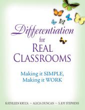Differentiation for Real Classrooms: Making It Simple, Making It Work