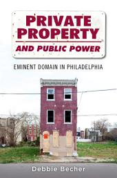 Private Property and Public Power: Eminent Domain in Philadelphia