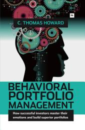 Behavioral Portfolio Management: How successful investors master their emotions and build superior portfolios