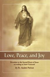 Love, Peace, and Joy: Devotion to the Sacred Heart of Jesus According to Saint Gertrude the Great