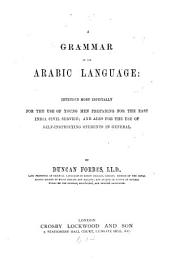 A Grammar of the Arabic Language: Intended More Especially for the Use of Young Men Preparing for the East India Civil Service; and Also for the Use of Self-instructing Students in General