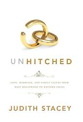 Unhitched: Love, Marriage, and Family Values from West Hollywood to Western China
