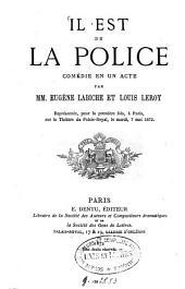 Il est de la police: Comédie en un acte. Par Eugène Labiche et Louis Leroy. Représentée, pour la première fois, à Paris, ... 7 mai 1872