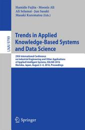 Trends in Applied Knowledge-Based Systems and Data Science: 29th International Conference on Industrial Engineering and Other Applications of Applied Intelligent Systems, IEA/AIE 2016, Morioka, Japan, August 2-4, 2016, Proceedings