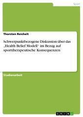 """Schwerpunktbezogene Diskussion über das """"Health Belief Modell"""" im Bezug auf sporttherapeutische Konsequenzen"""