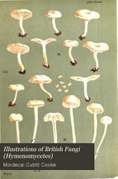 "Illustrations of British Fungi (Hymenomycetes): To Serve as an Atlas to the ""Handbook of British Fungi"", Volume 4"