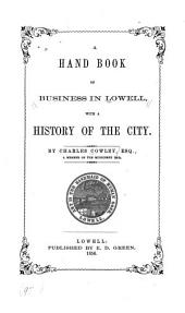 A Hand Book of Business in Lowell: With a History of the City