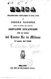 Elisa: melodramma semi-serio in due atti : per le scene del Teatro Re in Milano l'estate del 1850